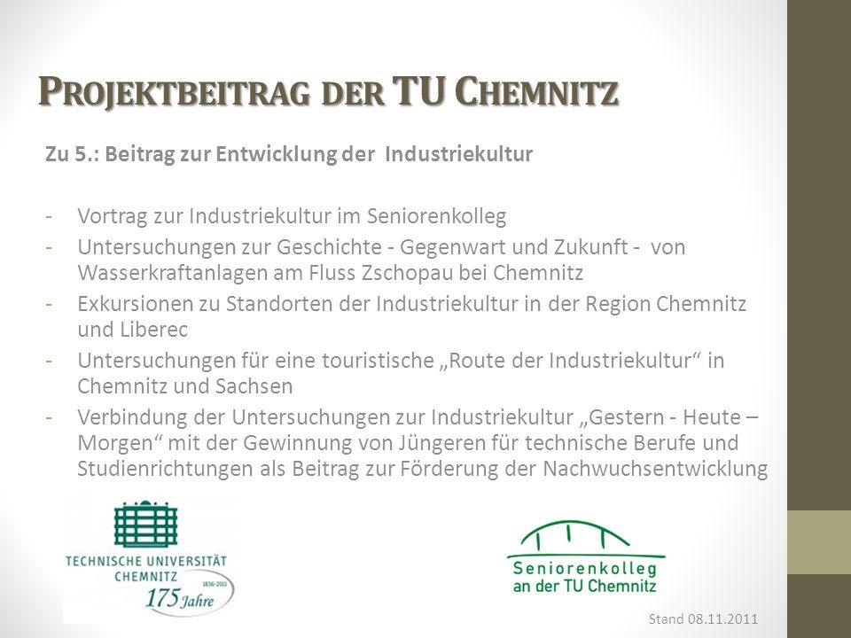 P ROJEKTBEITRAG DER TU C HEMNITZ Zu 5.: Beitrag zur Entwicklung der Industriekultur -Vortrag zur Industriekultur im Seniorenkolleg -Untersuchungen zur