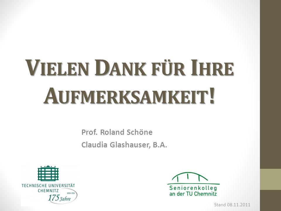 Stand 08.11.2011 Prof. Roland Schöne Claudia Glashauser, B.A. V IELEN D ANK FÜR I HRE A UFMERKSAMKEIT !
