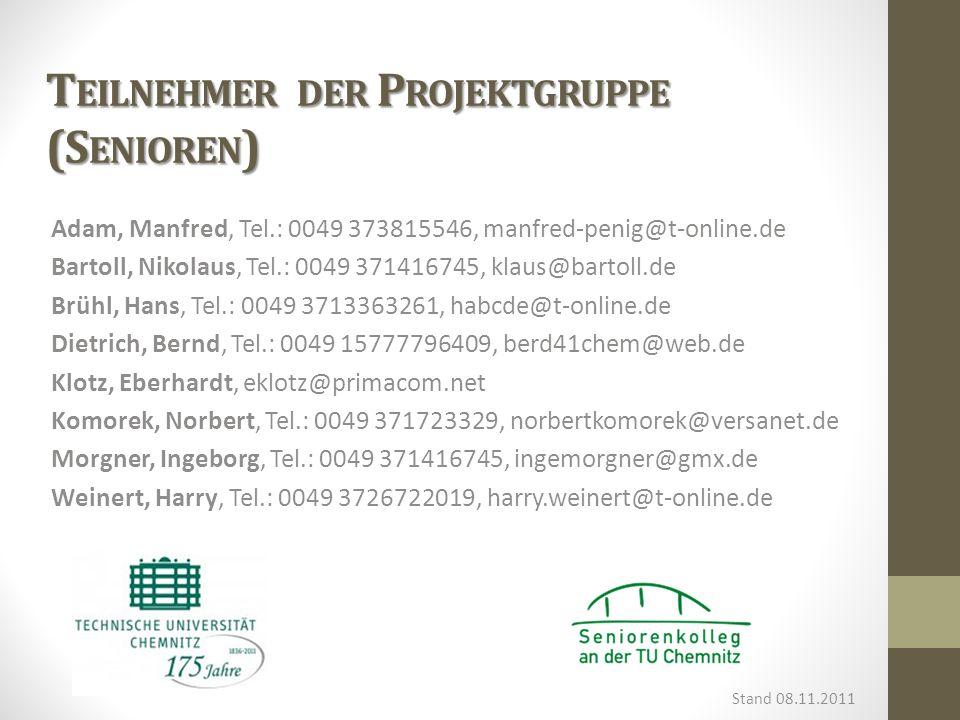 T EILNEHMER DER P ROJEKTGRUPPE (S ENIOREN ) Adam, Manfred, Tel.: 0049 373815546, manfred-penig@t-online.de Bartoll, Nikolaus, Tel.: 0049 371416745, kl