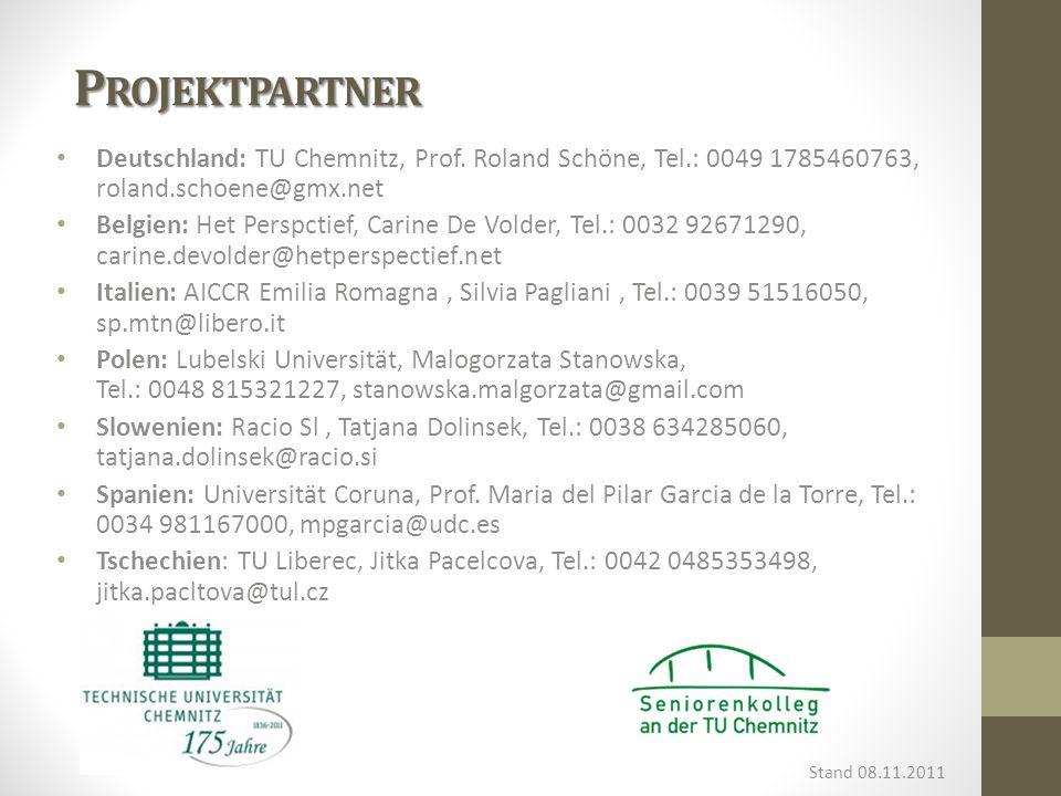 P ROJEKTPARTNER Deutschland: TU Chemnitz, Prof. Roland Schöne, Tel.: 0049 1785460763, roland.schoene@gmx.net Belgien: Het Perspctief, Carine De Volder