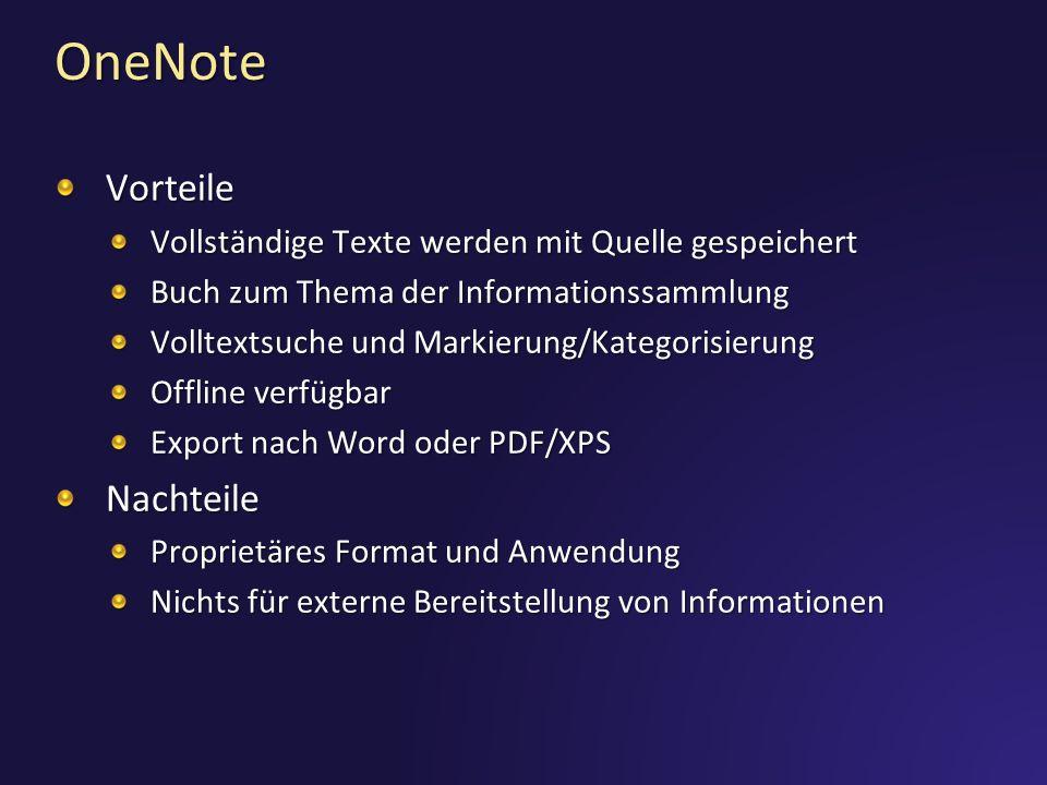 OneNote Vorteile Vollständige Texte werden mit Quelle gespeichert Buch zum Thema der Informationssammlung Volltextsuche und Markierung/Kategorisierung Offline verfügbar Export nach Word oder PDF/XPS Nachteile Proprietäres Format und Anwendung Nichts für externe Bereitstellung von Informationen
