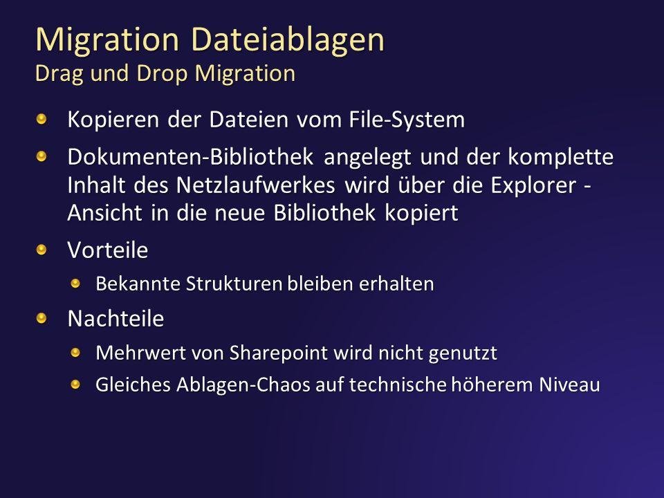 Migration Dateiablagen Drag und Drop Migration Kopieren der Dateien vom File-System Dokumenten-Bibliothek angelegt und der komplette Inhalt des Netzlaufwerkes wird über die Explorer - Ansicht in die neue Bibliothek kopiert Vorteile Bekannte Strukturen bleiben erhalten Nachteile Mehrwert von Sharepoint wird nicht genutzt Gleiches Ablagen-Chaos auf technische höherem Niveau