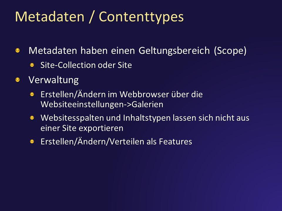 Metadaten / Contenttypes Metadaten haben einen Geltungsbereich (Scope) Site-Collection oder Site Verwaltung Erstellen/Ändern im Webbrowser über die We