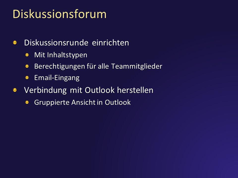 Diskussionsforum Diskussionsrunde einrichten Mit Inhaltstypen Berechtigungen für alle Teammitglieder Email-Eingang Verbindung mit Outlook herstellen Gruppierte Ansicht in Outlook