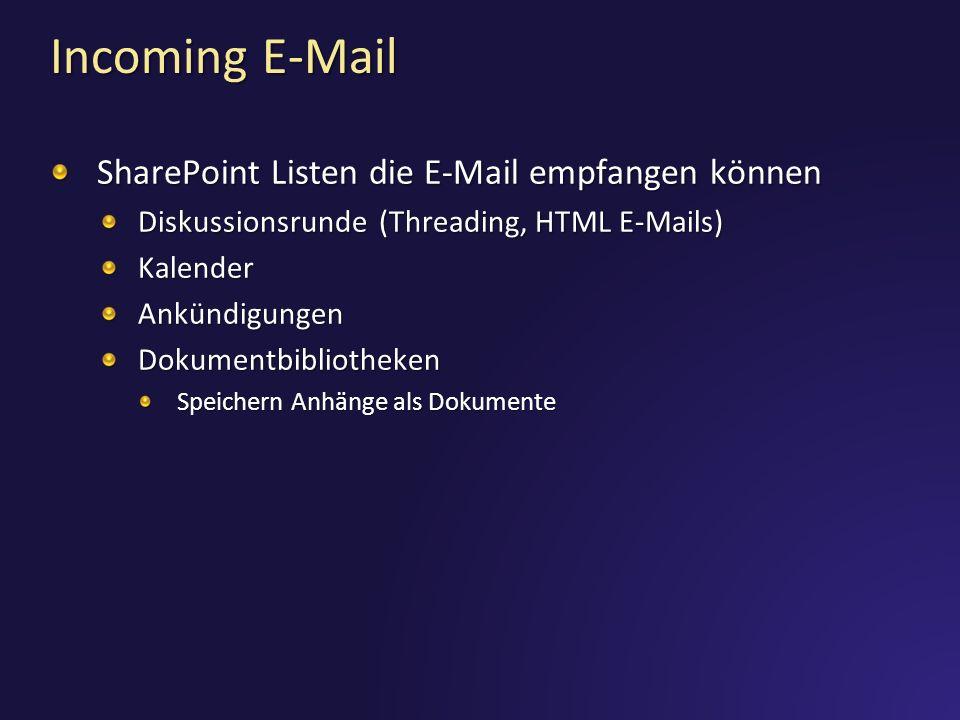Incoming E-Mail SharePoint Listen die E-Mail empfangen können Diskussionsrunde (Threading, HTML E-Mails) KalenderAnkündigungenDokumentbibliotheken Spe