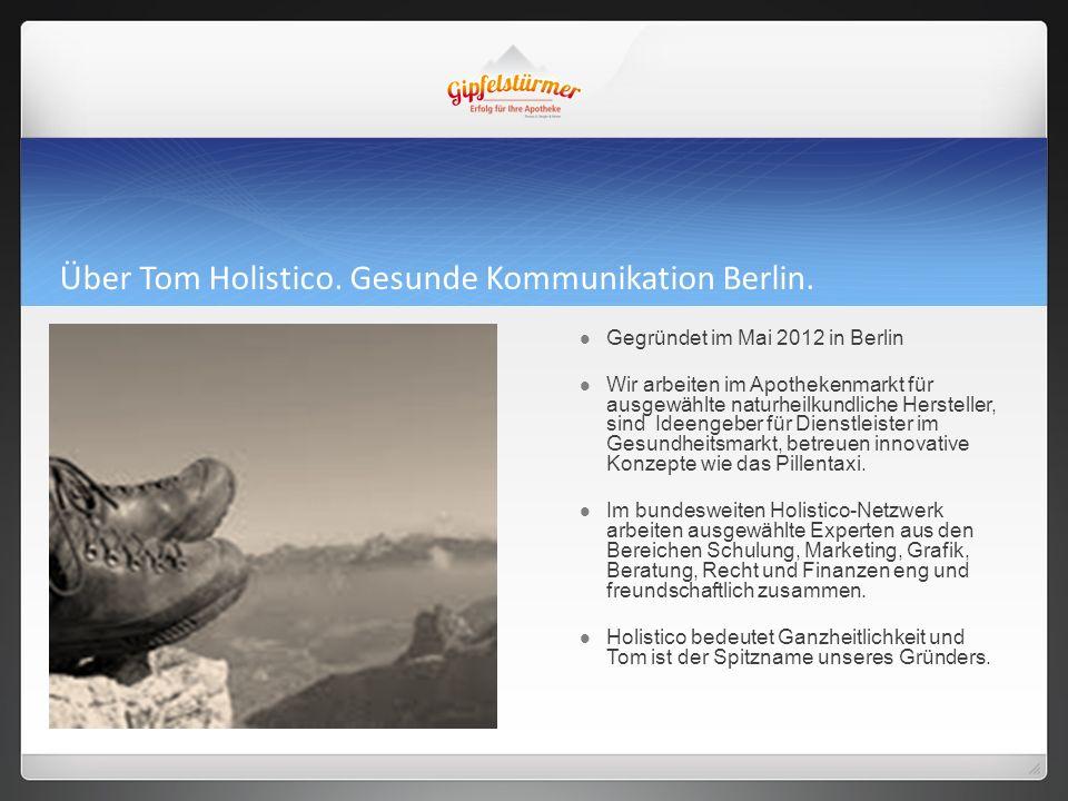 Über Tom Holistico. Gesunde Kommunikation Berlin. Gegründet im Mai 2012 in Berlin Wir arbeiten im Apothekenmarkt für ausgewählte naturheilkundliche He