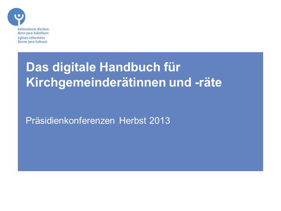 Das digitale Handbuch für Kirchgemeinderätinnen und -räte Präsidienkonferenzen Herbst 2013