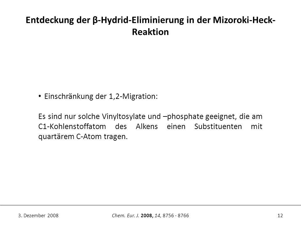 12Chem. Eur. J. 2008, 14, 8756 - 87663. Dezember 2008 Entdeckung der β-Hydrid-Eliminierung in der Mizoroki-Heck- Reaktion Einschränkung der 1,2-Migrat