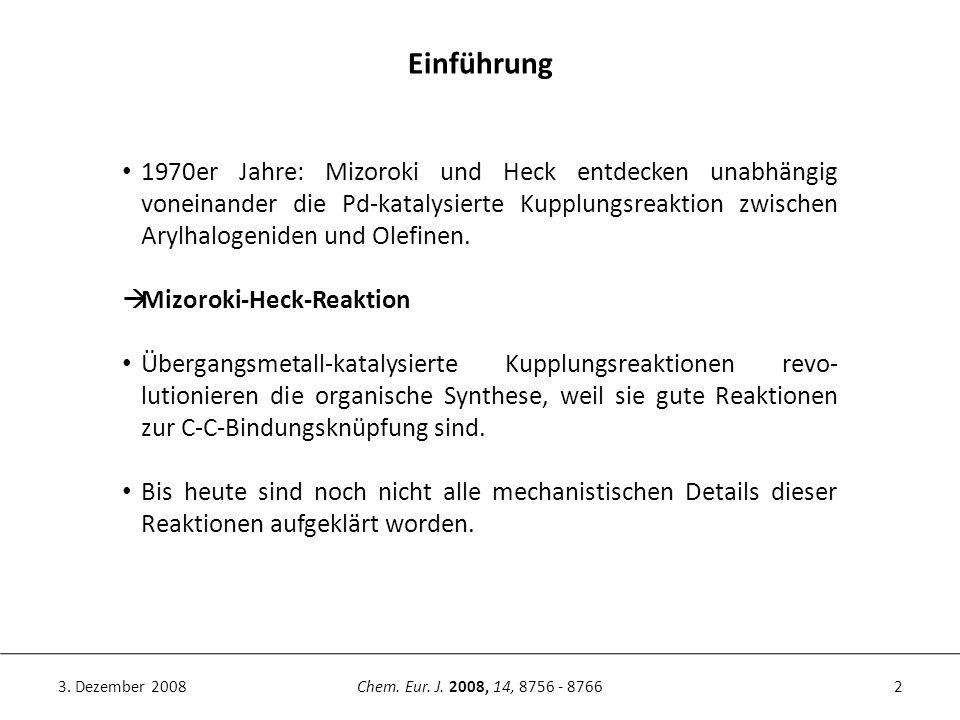 2Chem. Eur. J. 2008, 14, 8756 - 87663. Dezember 2008 Einführung 1970er Jahre: Mizoroki und Heck entdecken unabhängig voneinander die Pd-katalysierte K