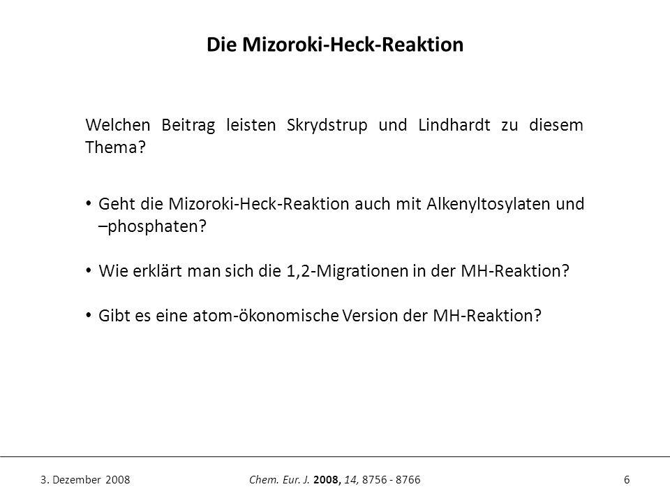 6Chem. Eur. J. 2008, 14, 8756 - 87663. Dezember 2008 Die Mizoroki-Heck-Reaktion Geht die Mizoroki-Heck-Reaktion auch mit Alkenyltosylaten und –phospha