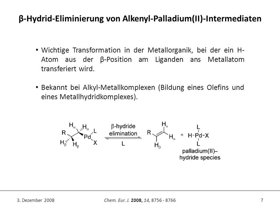 7Chem. Eur. J. 2008, 14, 8756 - 87663. Dezember 2008 β-Hydrid-Eliminierung von Alkenyl-Palladium(II)-Intermediaten Wichtige Transformation in der Meta