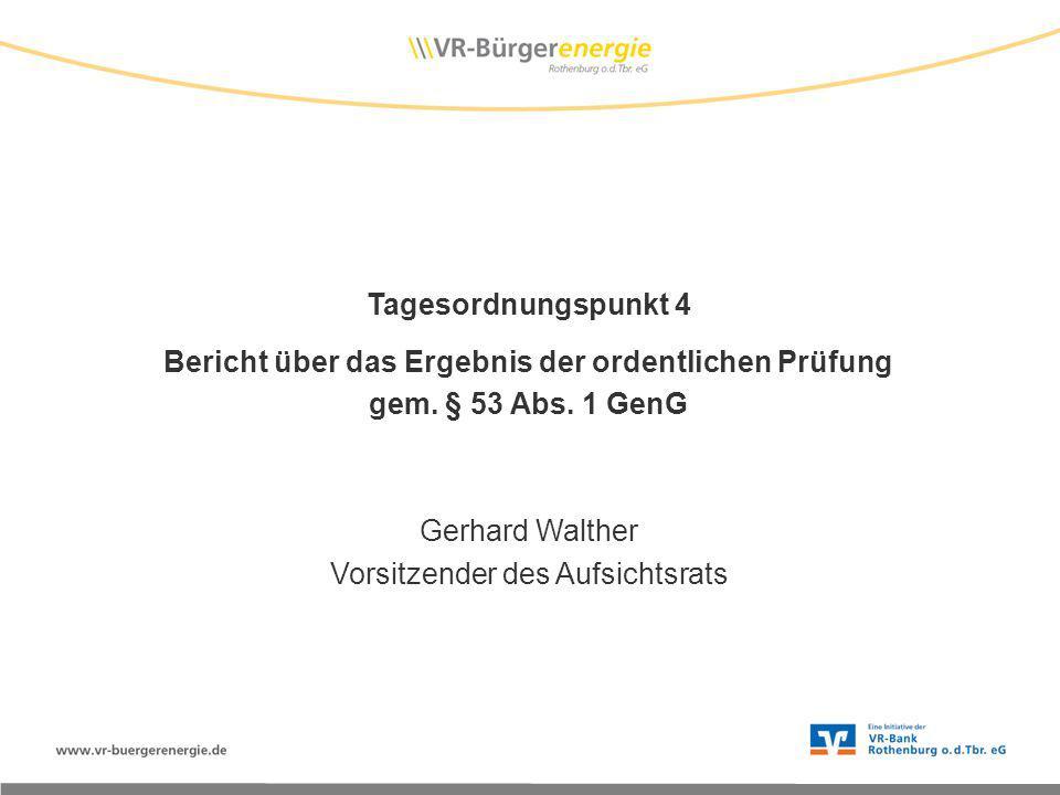 Tagesordnungspunkt 4 Bericht über das Ergebnis der ordentlichen Prüfung gem. § 53 Abs. 1 GenG Gerhard Walther Vorsitzender des Aufsichtsrats