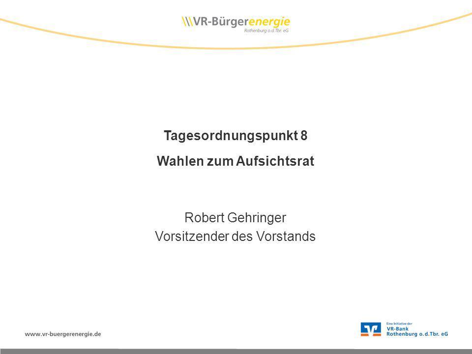 Tagesordnungspunkt 8 Wahlen zum Aufsichtsrat Robert Gehringer Vorsitzender des Vorstands