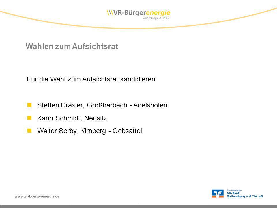Für die Wahl zum Aufsichtsrat kandidieren: Steffen Draxler, Großharbach - Adelshofen Karin Schmidt, Neusitz Walter Serby, Kirnberg - Gebsattel Wahlen zum Aufsichtsrat