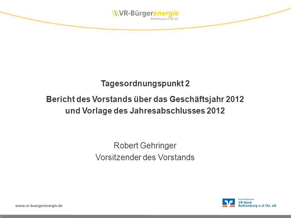Tagesordnungspunkt 2 Bericht des Vorstands über das Geschäftsjahr 2012 und Vorlage des Jahresabschlusses 2012 Robert Gehringer Vorsitzender des Vorsta
