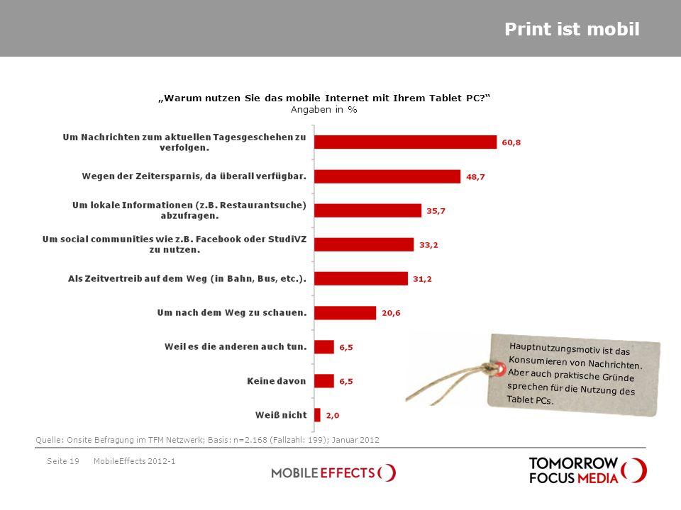 Print ist mobil Seite 19MobileEffects 2012-1 Warum nutzen Sie das mobile Internet mit Ihrem Tablet PC? Angaben in % Quelle: Onsite Befragung im TFM Ne