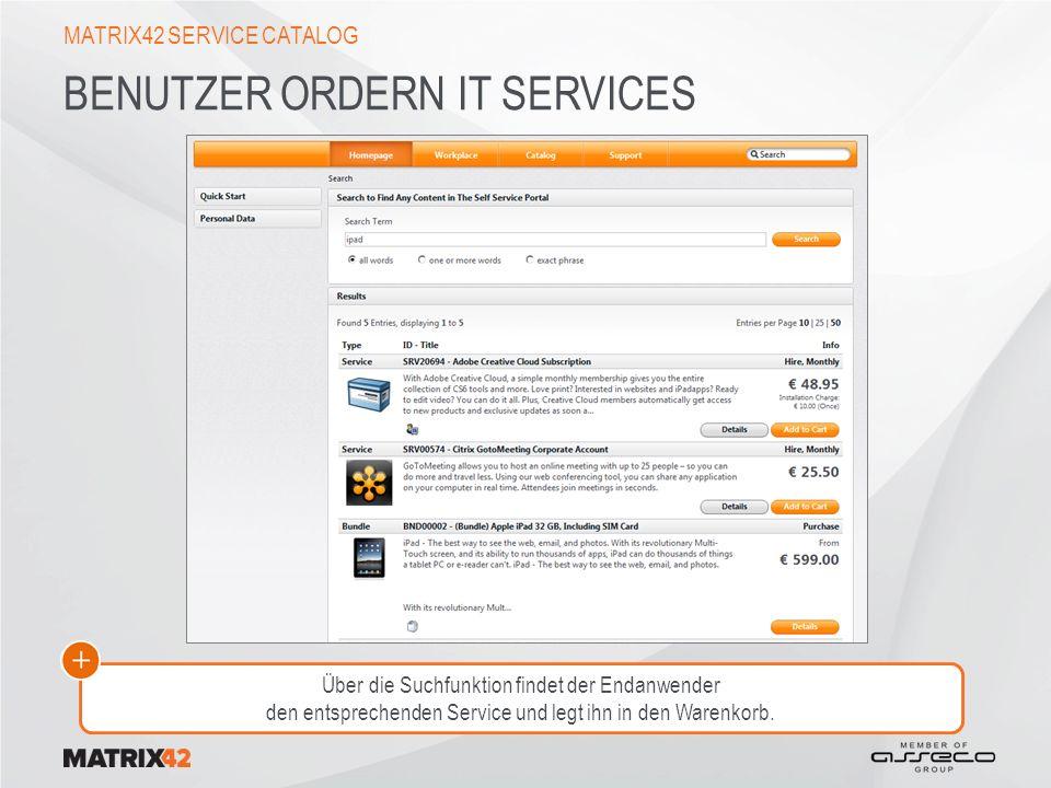 BENUTZER ORDERN IT SERVICES MATRIX42 SERVICE CATALOG Über die Suchfunktion findet der Endanwender den entsprechenden Service und legt ihn in den Warenkorb.