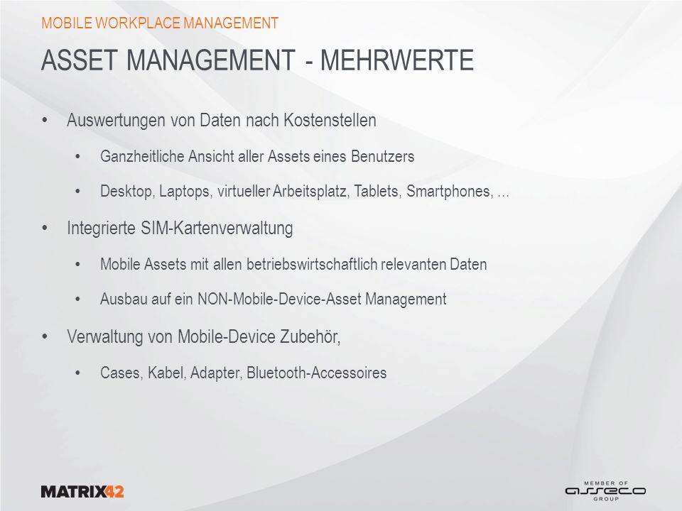 ASSET MANAGEMENT - MEHRWERTE Auswertungen von Daten nach Kostenstellen Ganzheitliche Ansicht aller Assets eines Benutzers Desktop, Laptops, virtueller Arbeitsplatz, Tablets, Smartphones,...