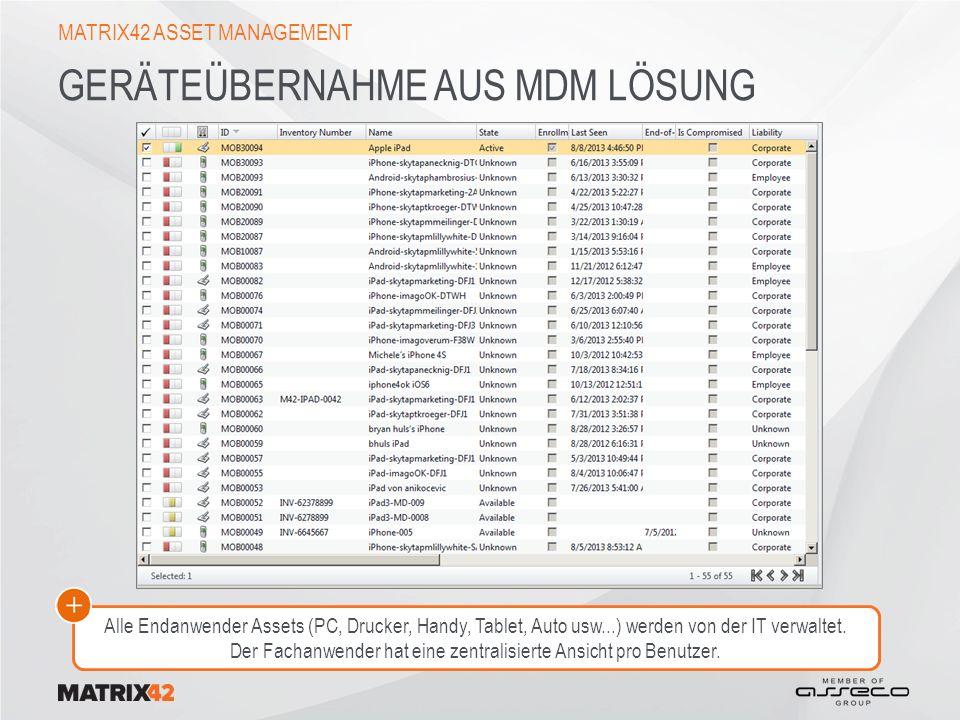 GERÄTEÜBERNAHME AUS MDM LÖSUNG MATRIX42 ASSET MANAGEMENT Alle Endanwender Assets (PC, Drucker, Handy, Tablet, Auto usw...) werden von der IT verwaltet.