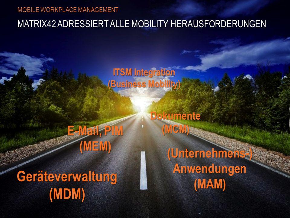 Geräteverwaltung(MDM) E-Mail, PIM (MEM) Dokumente(MCM) (Unternehmens-)Anwendungen(MAM) ITSM Integration (Business Mobility) MATRIX42 ADRESSIERT ALLE MOBILITY HERAUSFORDERUNGEN MOBILE WORKPLACE MANAGEMENT