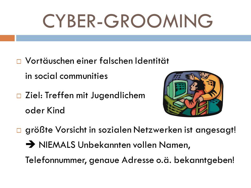CYBER-GROOMING Vortäuschen einer falschen Identität in social communities Ziel: Treffen mit Jugendlichem oder Kind größte Vorsicht in sozialen Netzwer