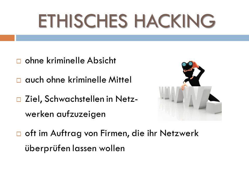 ETHISCHES HACKING ohne kriminelle Absicht auch ohne kriminelle Mittel Ziel, Schwachstellen in Netz- werken aufzuzeigen oft im Auftrag von Firmen, die