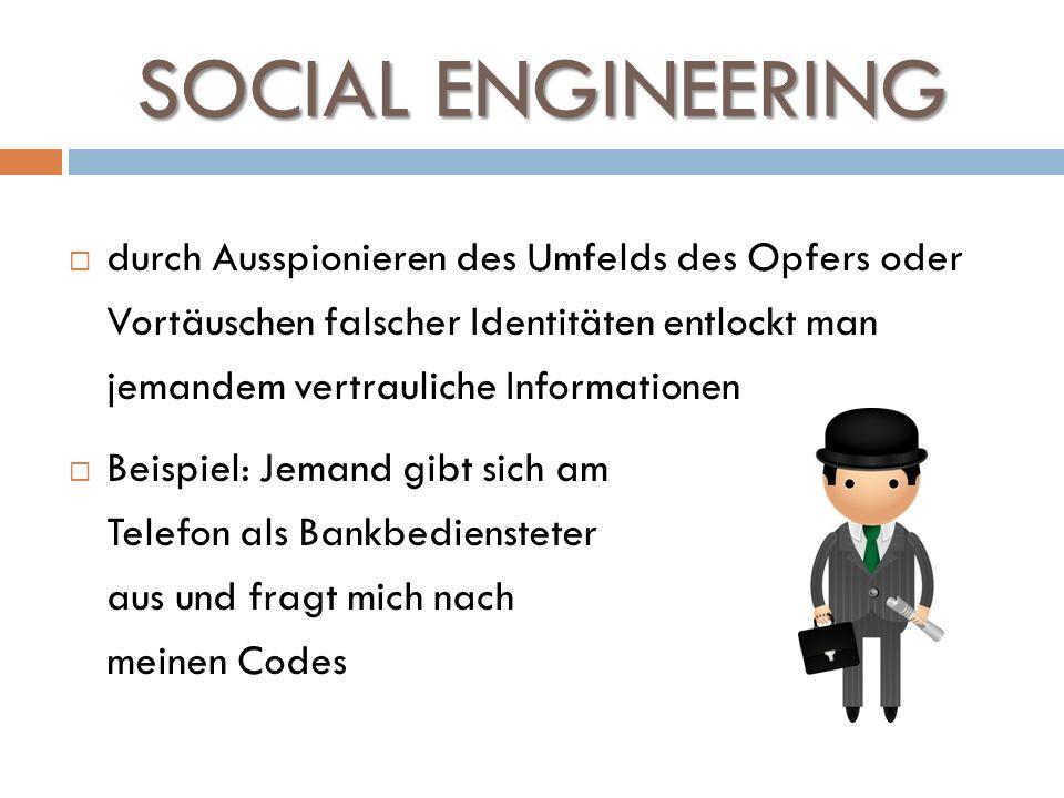 SOCIAL ENGINEERING durch Ausspionieren des Umfelds des Opfers oder Vortäuschen falscher Identitäten entlockt man jemandem vertrauliche Informationen B