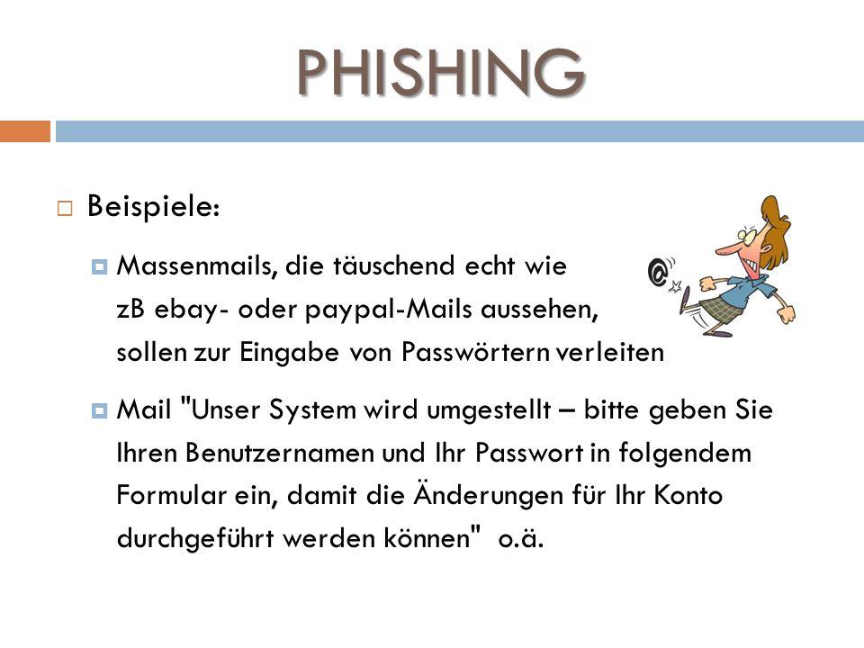 PHISHING Beispiele: Massenmails, die täuschend echt wie zB ebay- oder paypal-Mails aussehen, sollen zur Eingabe von Passwörtern verleiten Mail