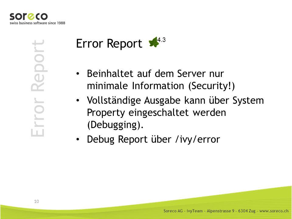 Soreco AG - ivyTeam – Alpenstrasse 9 – 6304 Zug – www.soreco.ch Error Report Beinhaltet auf dem Server nur minimale Information (Security!) Vollständi