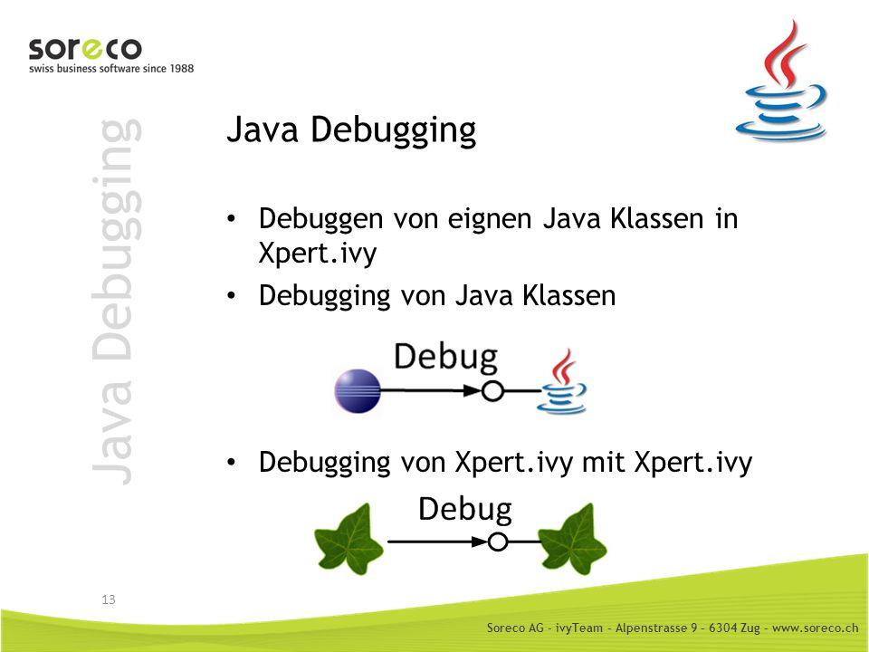 Soreco AG - ivyTeam – Alpenstrasse 9 – 6304 Zug – www.soreco.ch Java Debugging Debuggen von eignen Java Klassen in Xpert.ivy Debugging von Java Klasse