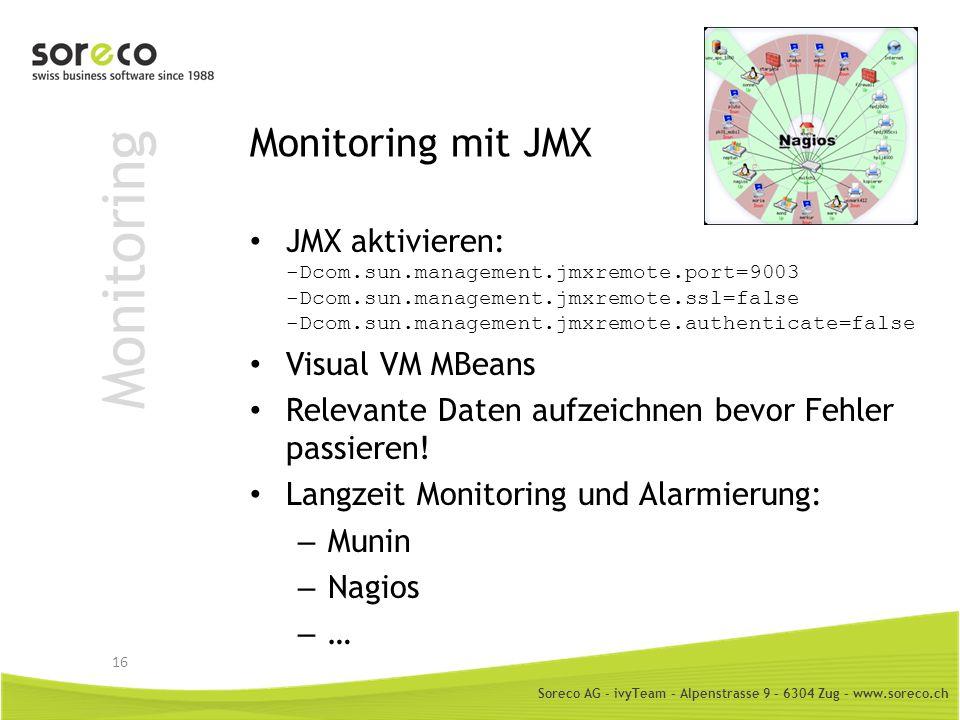 Soreco AG - ivyTeam – Alpenstrasse 9 – 6304 Zug – www.soreco.ch Monitoring Monitoring mit JMX JMX aktivieren: -Dcom.sun.management.jmxremote.port=9003