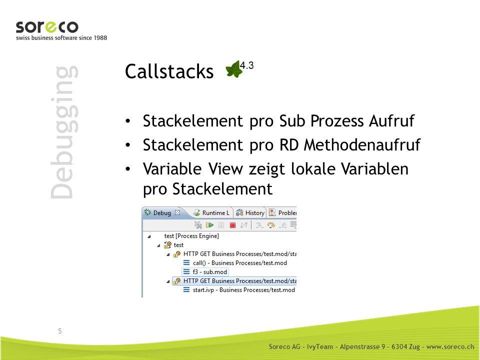 Soreco AG - ivyTeam – Alpenstrasse 9 – 6304 Zug – www.soreco.ch Debugging Callstacks Stackelement pro Sub Prozess Aufruf Stackelement pro RD Methodena