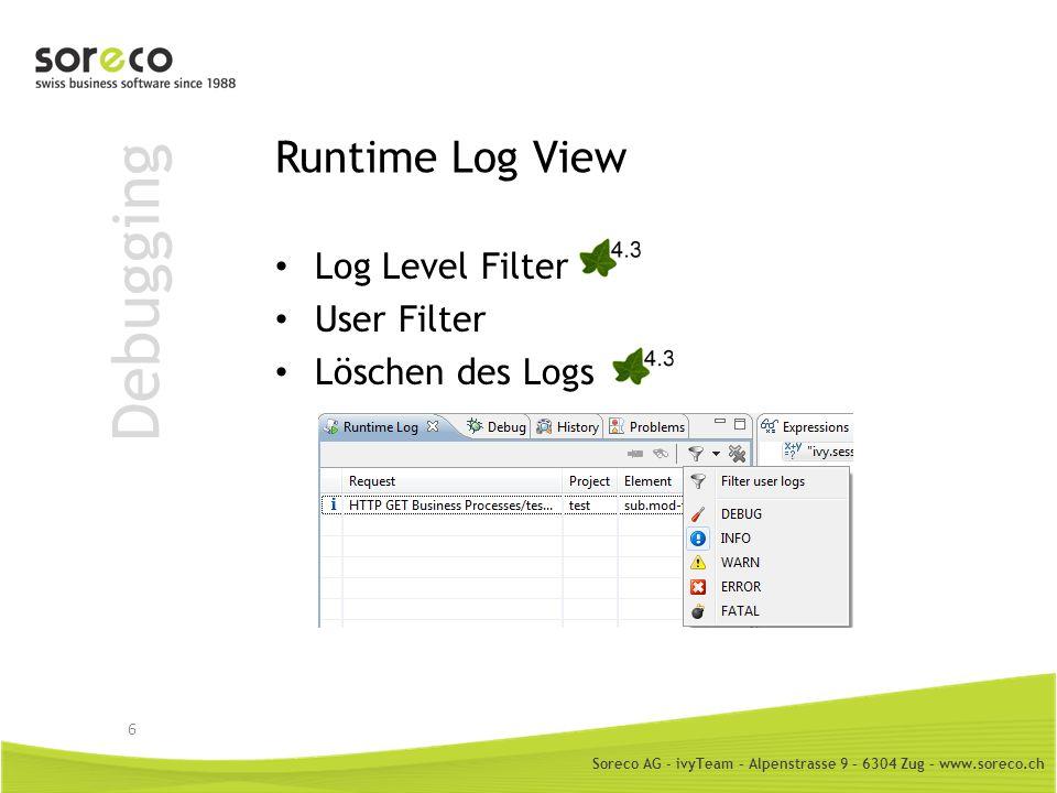 Soreco AG - ivyTeam – Alpenstrasse 9 – 6304 Zug – www.soreco.ch Debugging Runtime Log View Log Level Filter User Filter Löschen des Logs 6