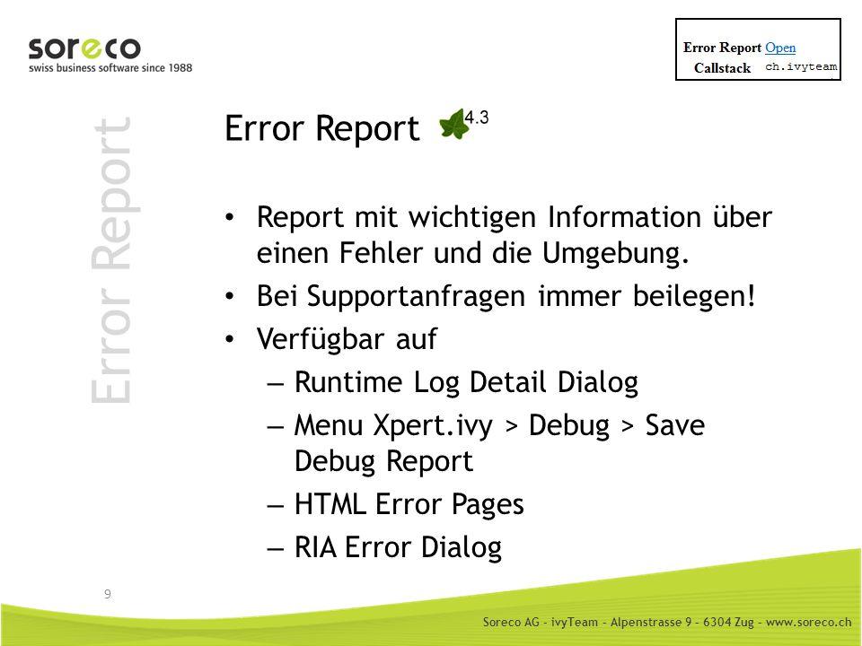 Soreco AG - ivyTeam – Alpenstrasse 9 – 6304 Zug – www.soreco.ch Error Report Report mit wichtigen Information über einen Fehler und die Umgebung. Bei
