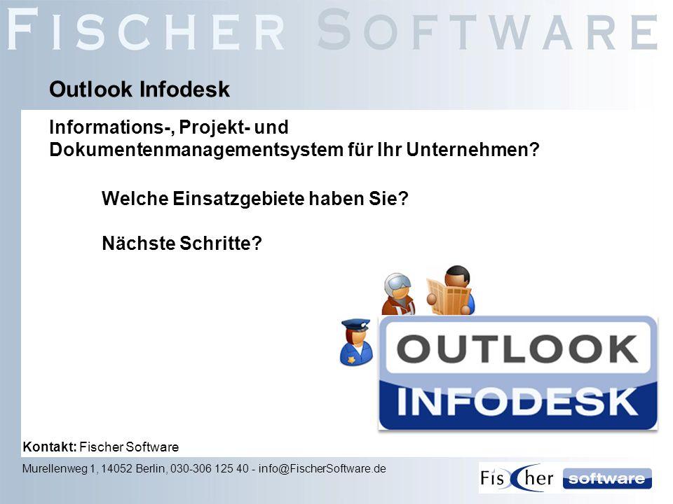 Welche Einsatzgebiete haben Sie? Nächste Schritte? Outlook Infodesk Kontakt: Fischer Software Murellenweg 1, 14052 Berlin, 030-306 125 40 - info@Fisch