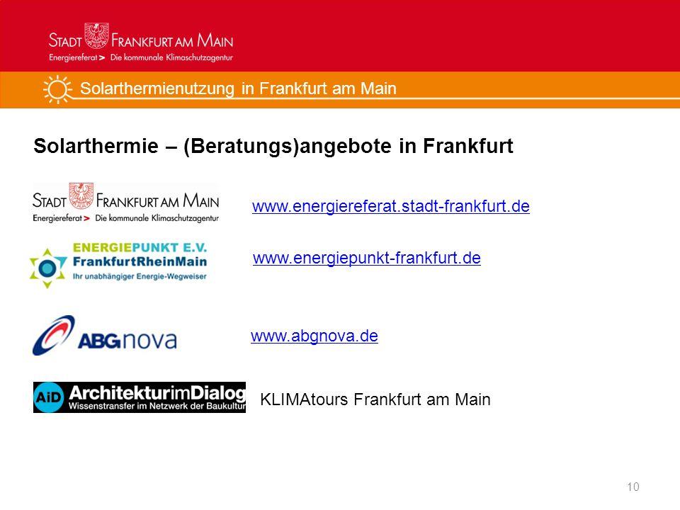 Solarthermienutzung in Frankfurt am Main Solarthermie – (Beratungs)angebote in Frankfurt 10 www.energiepunkt-frankfurt.de www.energiereferat.stadt-fra