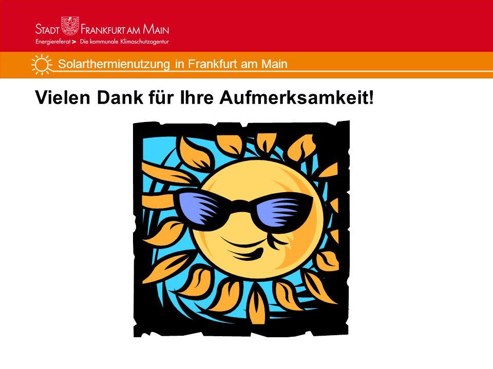 Solarthermienutzung in Frankfurt am Main Vielen Dank für Ihre Aufmerksamkeit!