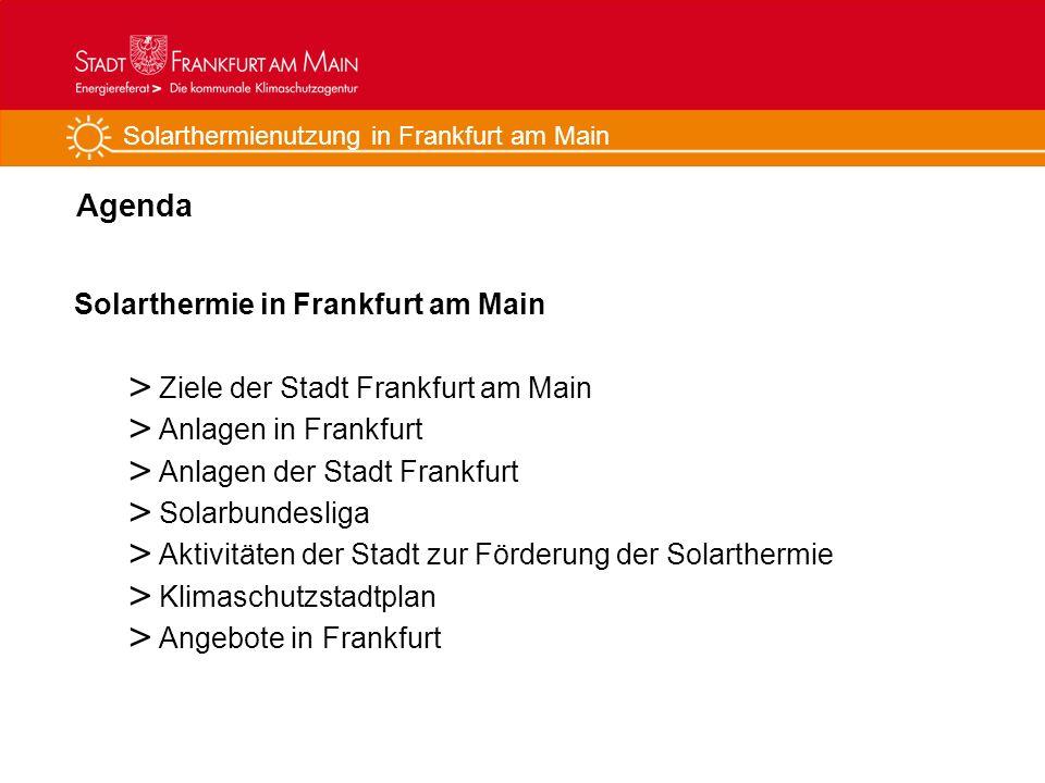 Solarthermienutzung in Frankfurt am Main Agenda Solarthermie in Frankfurt am Main > Ziele der Stadt Frankfurt am Main > Anlagen in Frankfurt > Anlagen