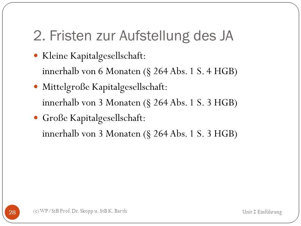 2. Fristen zur Aufstellung des JA (c) WP/StB Prof. Dr. Skopp u. StB K. Barth 28 Kleine Kapitalgesellschaft: innerhalb von 6 Monaten (§ 264 Abs. 1 S. 4
