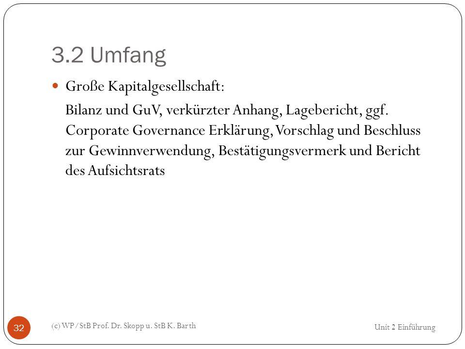 3.2 Umfang (c) WP/StB Prof. Dr. Skopp u. StB K. Barth 32 Große Kapitalgesellschaft: Bilanz und GuV, verkürzter Anhang, Lagebericht, ggf. Corporate Gov
