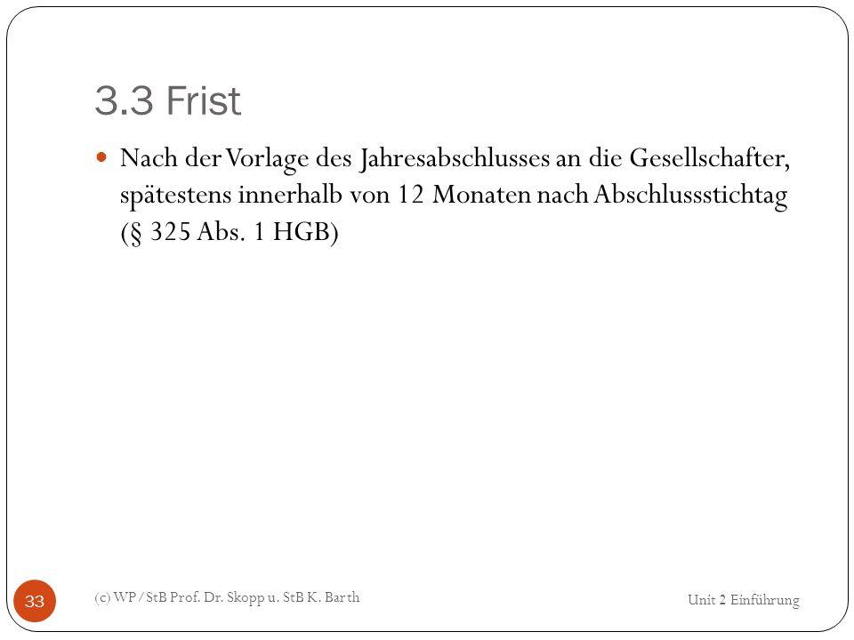 3.3 Frist (c) WP/StB Prof. Dr. Skopp u. StB K. Barth 33 Nach der Vorlage des Jahresabschlusses an die Gesellschafter, spätestens innerhalb von 12 Mona