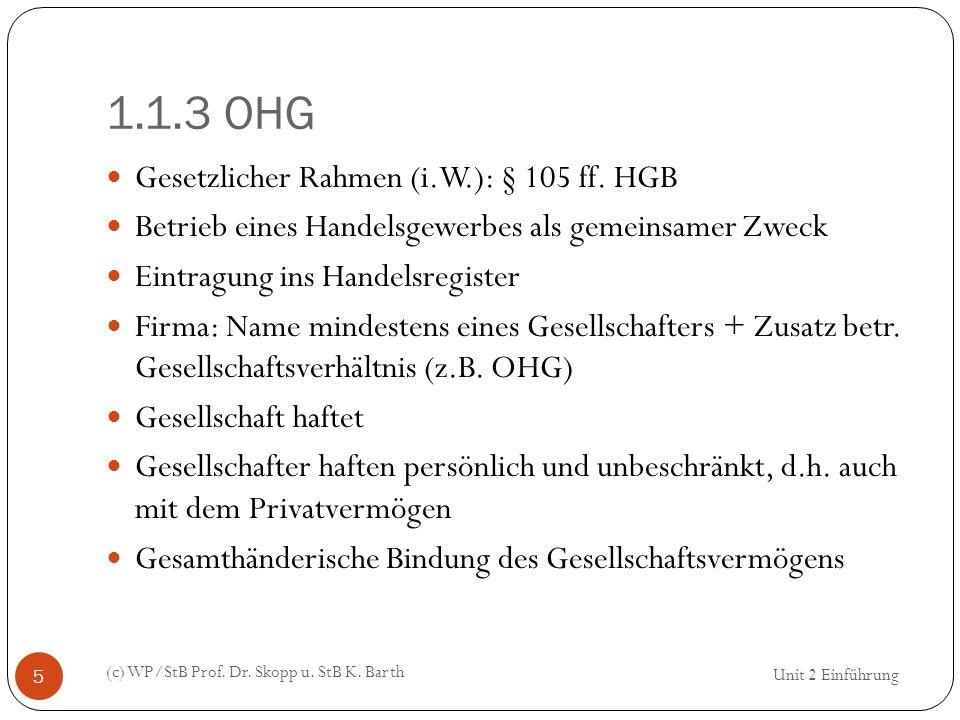1.1.3 OHG (c) WP/StB Prof. Dr. Skopp u. StB K. Barth 5 Gesetzlicher Rahmen (i.W.): § 105 ff. HGB Betrieb eines Handelsgewerbes als gemeinsamer Zweck E
