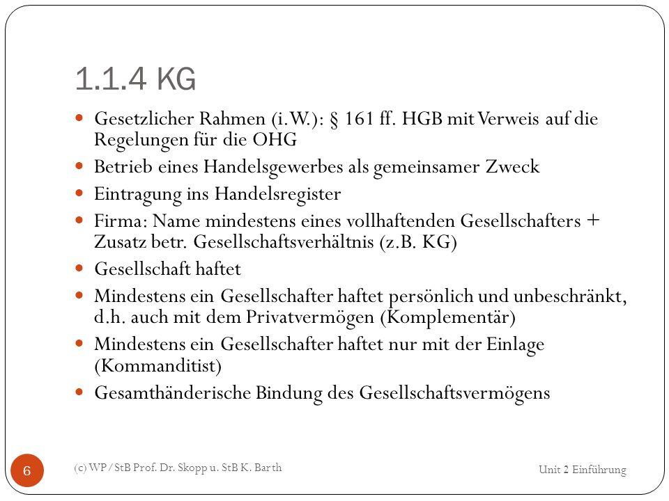 1.1.4 KG (c) WP/StB Prof. Dr. Skopp u. StB K. Barth 6 Gesetzlicher Rahmen (i.W.): § 161 ff. HGB mit Verweis auf die Regelungen für die OHG Betrieb ein