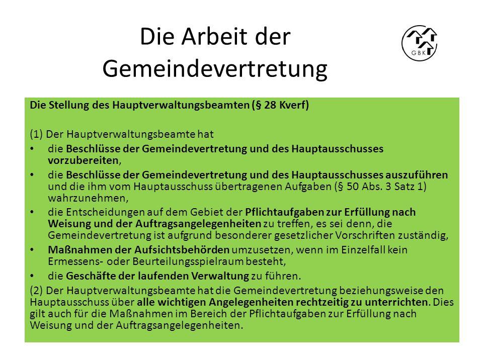 Die Arbeit der Gemeindevertretung Die Stellung des Hauptverwaltungsbeamten (§ 28 Kverf) (1) Der Hauptverwaltungsbeamte hat die Beschlüsse der Gemeinde