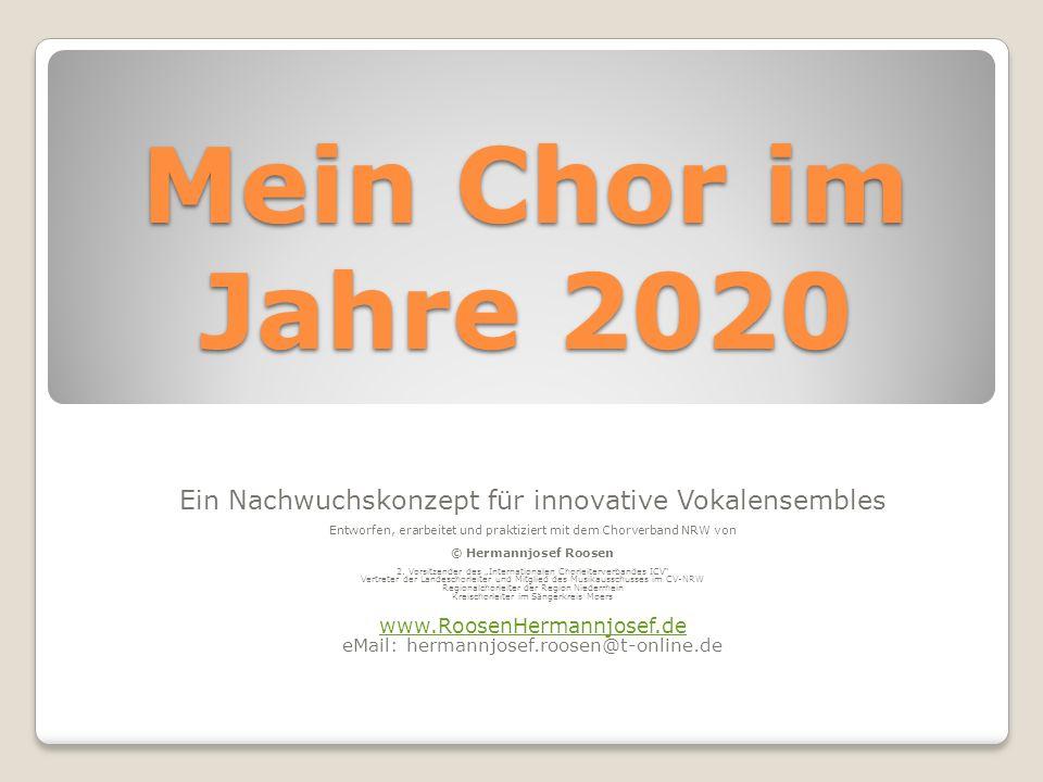 Mein Chor im Jahre 2020 Ein Nachwuchskonzept für innovative Vokalensembles Entworfen, erarbeitet und praktiziert mit dem Chorverband NRW von © Hermann