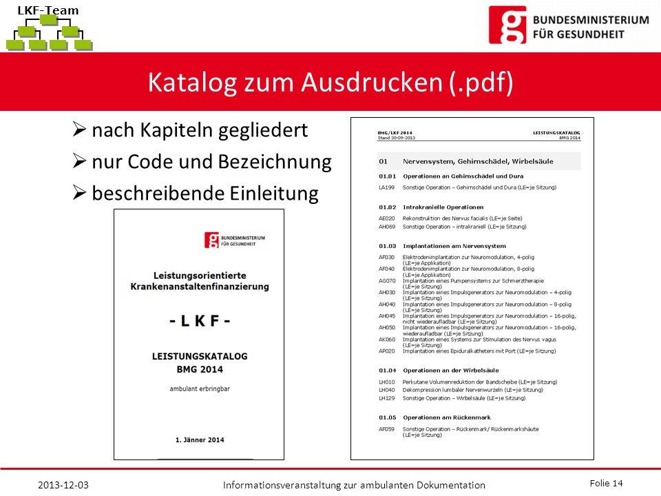 Folie 14 Informationsveranstaltung zur ambulanten Dokumentation LKF-Team Katalog zum Ausdrucken (.pdf) nach Kapiteln gegliedert nur Code und Bezeichnung beschreibende Einleitung 2013-12-03