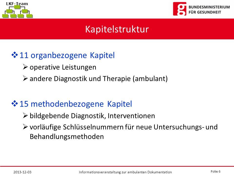 Folie 6 Informationsveranstaltung zur ambulanten Dokumentation LKF-Team Kapitelstruktur 11 organbezogene Kapitel operative Leistungen andere Diagnosti