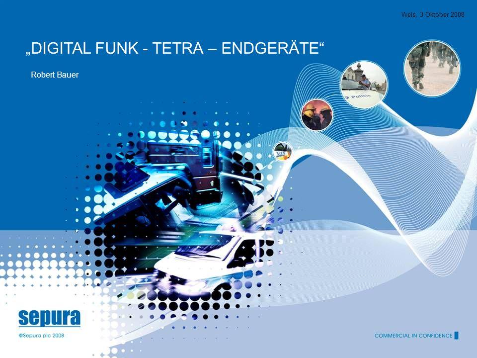 Wels, 3 Oktober 2008 DIGITAL FUNK - TETRA – ENDGERÄTE Robert Bauer