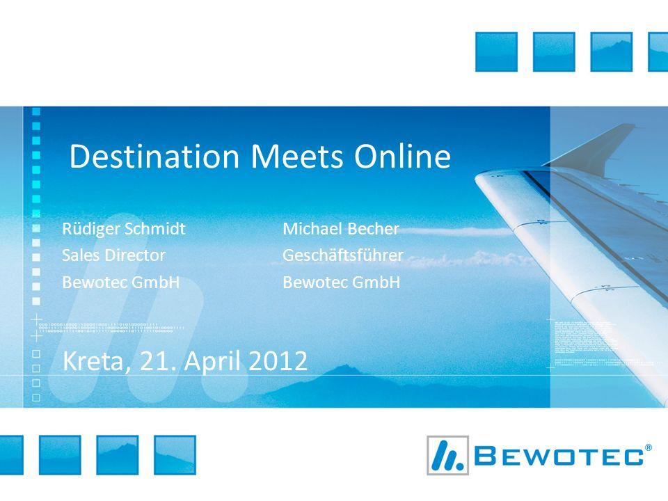 Destination Meets Online Rüdiger Schmidt Sales Director Bewotec GmbH Kreta, 21. April 2012 Michael Becher Geschäftsführer Bewotec GmbH