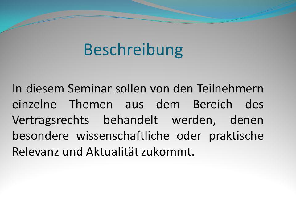 Beschreibung In diesem Seminar sollen von den Teilnehmern einzelne Themen aus dem Bereich des Vertragsrechts behandelt werden, denen besondere wissens